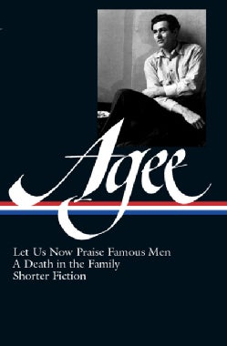 James Agee: Let Us Now Praise Famous Men, a Death in the Family, & Shorter Fiction (Hardcover)