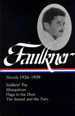 William Faulkner Novels 1926-1929: Soldiers' Pay / Mosquitoes / Flags in the Dust / The Sound And The Fury (Hardcover)