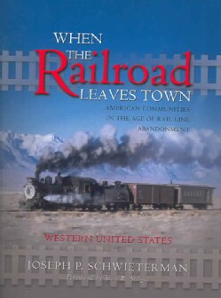 When the Railroad Leaves Town (Paperback)