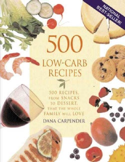 500 Low-carb Recipes: 500 Recipes, from Snacks to Dessert, That the Whole Family Will Love (Paperback)