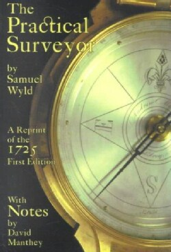 The Practical Surveyor: Or the Art of Land-Meafuring, Made Easy (Paperback)