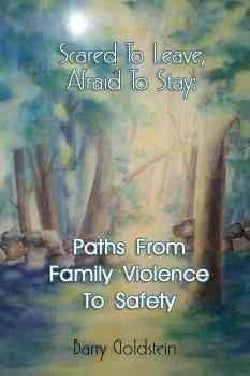 Scared to Leave, Afraid to Stay: Paths from Family Violence to Safety (Hardcover)