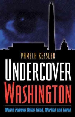 Undercover Washington: Where Famous Spies Lived, Worked And Loved (Paperback)