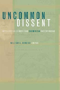 Uncommon Dissent: Intellectuals Who Find Darwinism Unconvincing (Paperback)