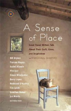 A Sense Of Place: Great Travel Writers Talk About Their Craft, Lives, And Inspiration (Paperback)