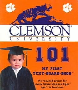 Clemson University 101: My First Text-Board-Book (Board book)
