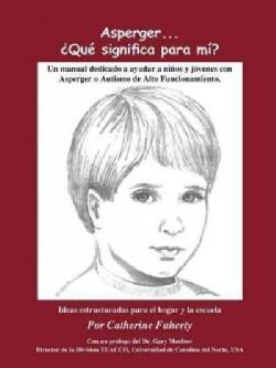 Asperger . . . Que Significa Para Mi?: Un Manual Dedicado a Ayudar a Ninos Y Jovenes Con Asperger O Autismo De Al... (Paperback)