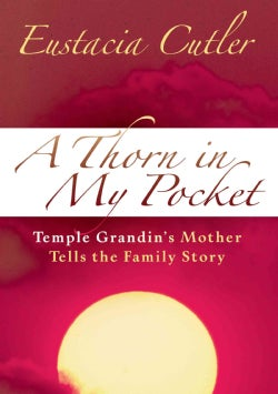 Thorn in My Pocket Temple Grandins Mother Tells The Family Story (Hardcover)
