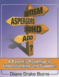 Autism? Asperger's? Adhd? Add?: A Parent's Roadmap to Understanding And Support! (Paperback)