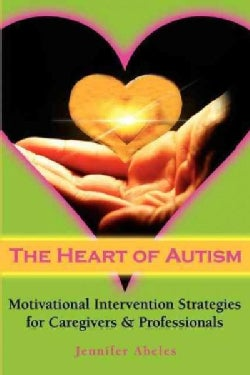 The Heart of Autism: Motivational Intervention Strategies for Caregivers And Professionals (Paperback)
