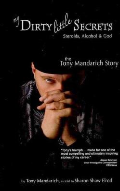 My Dirty Little Secrets - Steroids, Alcohol & God: The Tony Mandarich Story (Hardcover)