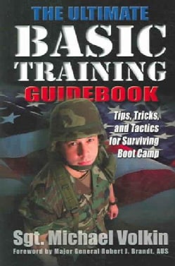 The Ultimate Basic Training Guidebook: Tips, Tricks, and Tactics for Surviving Boot Camp (Paperback)