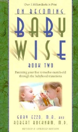 On Becoming Baby Wise, Book Two: Parenting Your Five to Twelve-Month Old Through the Babyhood Transition (Paperback)