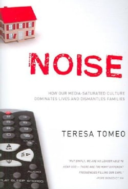 Noise: How Our Media-Saturated Culture Dominates Lives and Dismantles Families (Paperback)