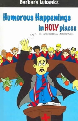 Humorous Happenings In Holy Places: 101 Anecdotes & Devotionals (Paperback)