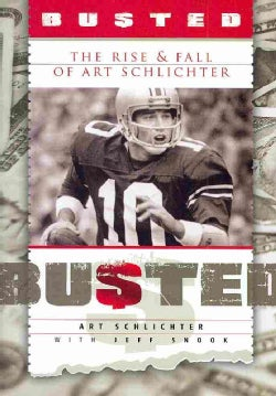 Busted: The Rise & Fall of Art Schlichter (Hardcover)