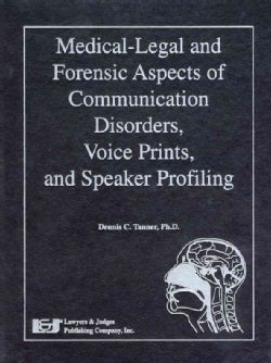 Medical-Legal and Forensic Aspects of Communication Disorders, Voice Prints, and Speaker Profiling (Hardcover)