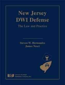 New Jersey Dwi Defense: The Law and Practice
