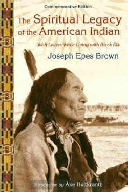 The Spiritual Legacy of the American Indian: Commemorative Edition with Letters While Living with Black Elk (Paperback)