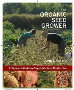 The Organic Seed Grower: A Farmer's Guide to Vegetable Seed Production (Hardcover)