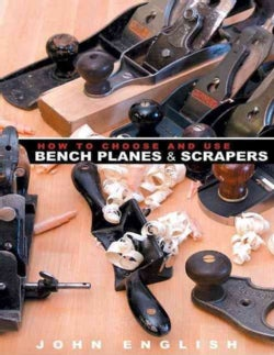How to Choose and Use Bench Planes and Scrapers (Paperback)