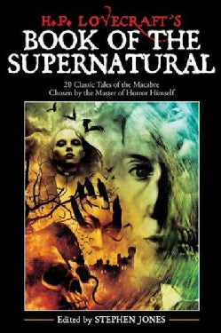 H. P. Lovecraft's Book of the Supernatural: 20 Classics Of The Macabre, Chosen By The Master Of Horror Himself (Paperback)