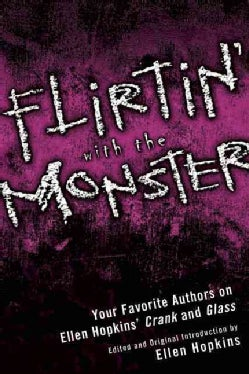 Flirtin' With the Monster: Your Favorite Authors on Ellen Hopkins's Crank and Glass (Paperback)