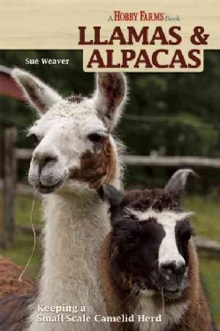Llamas & Alpacas: Small-Scale Camelid Herding for Pleasure and Profit (Paperback)
