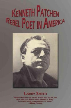 Kenneth Patchen: Rebel Poet in America (Hardcover)