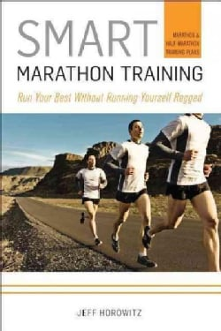 Smart Marathon Training: Run Your Best Without Running Yourself Ragged (Paperback)
