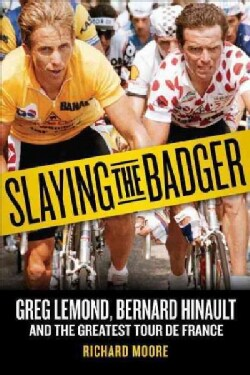 Slaying the Badger: Greg Lemond, Bernard Hinault, and the Greatest Tour De France (Paperback)