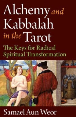 Alchemy & Kabbalah in the Tarot: The Keys of Radical Spiritual Transformation (Paperback)