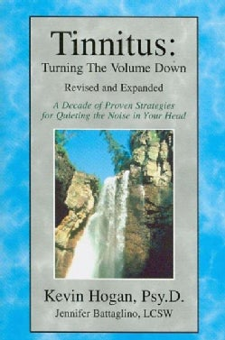 Tinnitus, Turning the Volume Down: A Decade of Specific Proven Strategies for quieting the Noise in Your Head (Paperback)
