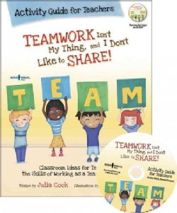 Teamwork Isn't My Thing, and I Don't Like to Share!: Activity Guide for Teachers