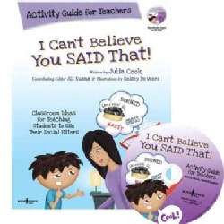 I Can't Believe You Said That!: Classroom Ideas for Teaching Students to Use Their Social Filters