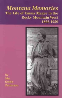 Montana Memories: The Life of Emma Magee in the Rocky Mountain West, 1866-1950 (Paperback)