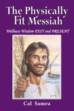The Physically Fit Messiah: Wellness Wisdom PAST and PRESENT (Paperback)