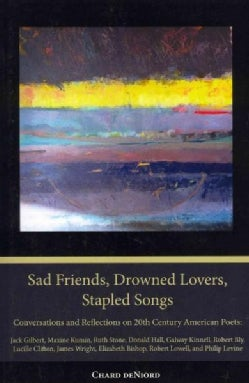 Sad Friends, Drowned Lovers, Stapled Songs: Conversations and Reflections on Twentieth Century American Poets (Paperback)