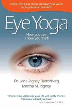 Eye Yoga: How You See Is How You Think: Simple Eye Exercises to Improve Your Vision and Eye-Brain Connection (Paperback)