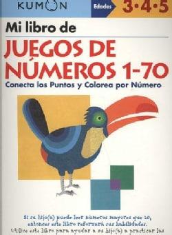 Mi Libro de Juegos de Numeros 1-70 / Number Games 1-70: Conecta Los Puntos Y Colorea Por Numero: Edades 3-4-5 (Paperback)