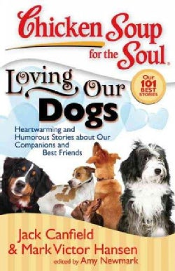 Loving Our Dogs: Heartwarming and Humorous Stories About Our Companions and Best Friends (Paperback)