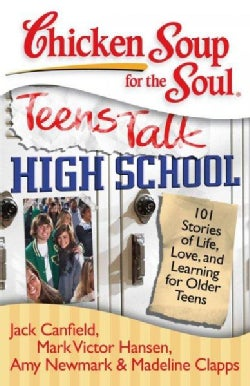 Chicken Soup for the Soul Teens Talk High School: 101 Stories of Life, Love, and Learning for Older Teens (Paperback)
