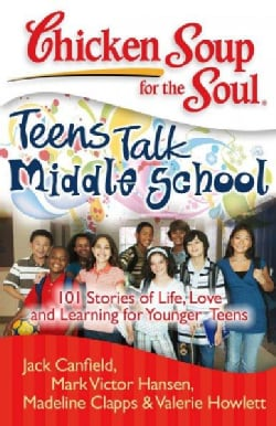 Chicken Soup for the Soul: Teens Talk Middle School: 101 Stories of Life, Love, and Learning for Younger Teens (Paperback)