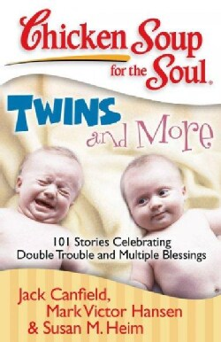 Chicken Soup for the Soul Twins and More: 101 Stories Celebrating Double Trouble and Multiple Blessings (Paperback)