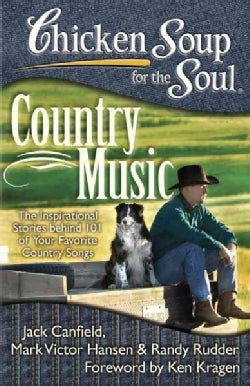Chicken Soup for the Soul Country Music: The Inspirational Stories Behind 101 of Your Favorite Country Songs (Paperback)