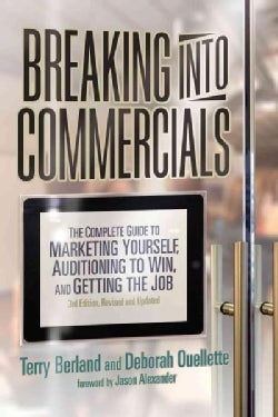Breaking into Commercials: The Complete Guide to Marketing Yourself, Auditioning to Win, and Getting the Job (Paperback)