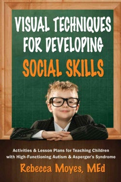 Visual Techniques for Developing Social Skills: Activities and Lesson Plans for Teaching Children with High-Funct... (Paperback)