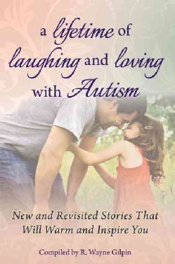 A Lifetime of Laughing and Loving With Autism: New and Revisited Stories That Will Warm and Inspire You (Paperback)