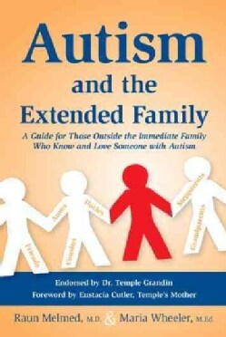 Autism and the Extended Family: A Guide for Those Outside the Immediate Family Who Know and Love Someone With Autism (Paperback)