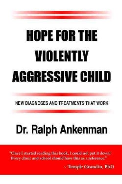 Hope for the Violently Aggressive Child: New Diagnoses and Treatments That Work (Paperback)